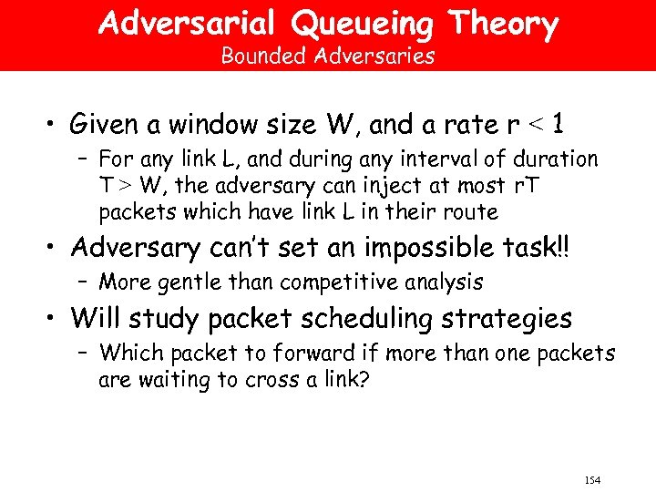 Adversarial Queueing Theory Bounded Adversaries • Given a window size W, and a rate