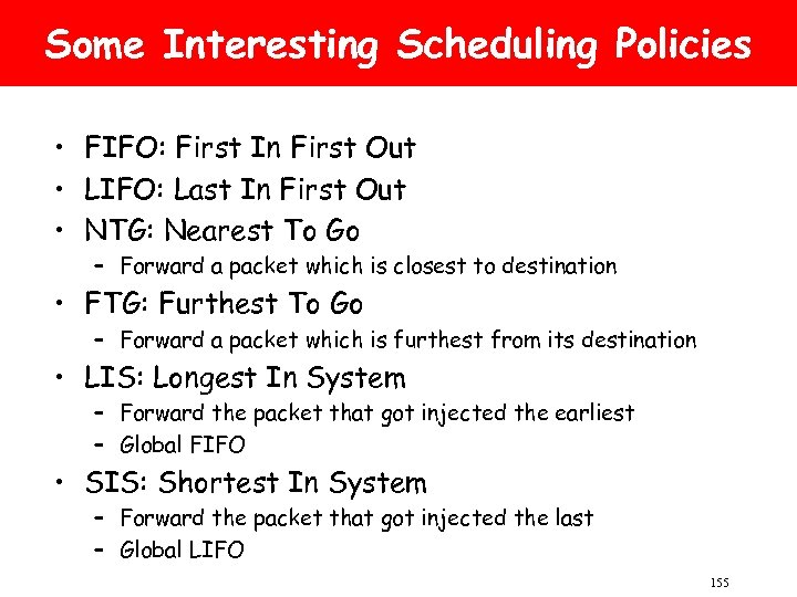 Some Interesting Scheduling Policies • FIFO: First In First Out • LIFO: Last In