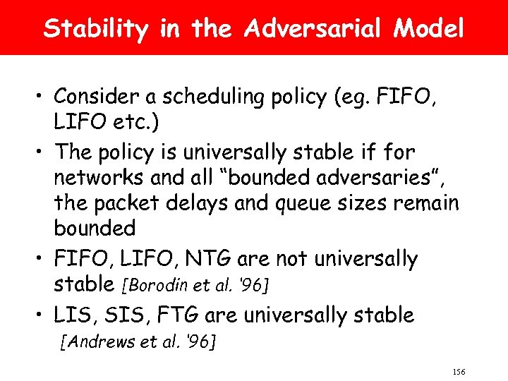 Stability in the Adversarial Model • Consider a scheduling policy (eg. FIFO, LIFO etc.