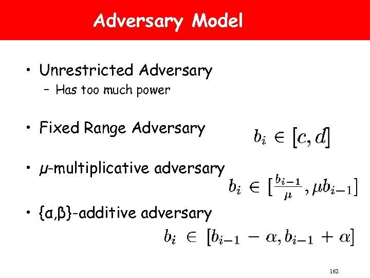 Adversary Model • Unrestricted Adversary – Has too much power • Fixed Range Adversary