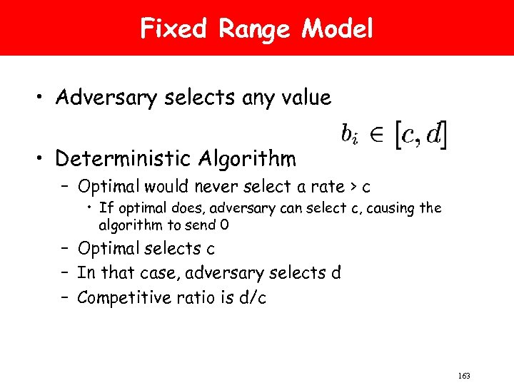 Fixed Range Model • Adversary selects any value • Deterministic Algorithm – Optimal would
