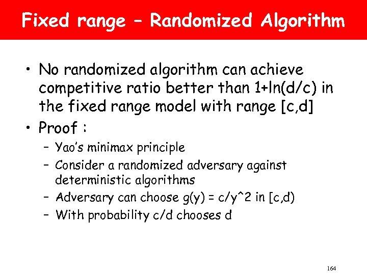 Fixed range – Randomized Algorithm • No randomized algorithm can achieve competitive ratio better