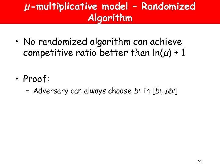 µ-multiplicative model – Randomized Algorithm • No randomized algorithm can achieve competitive ratio better