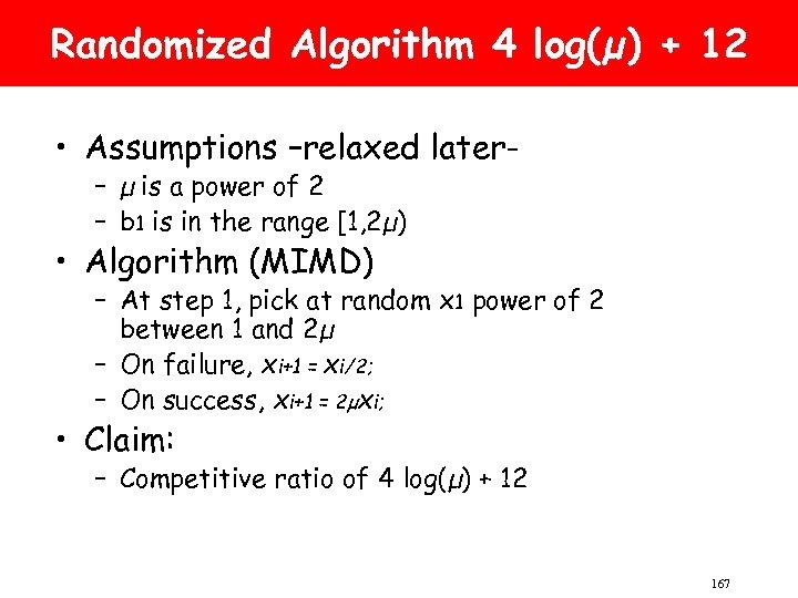 Randomized Algorithm 4 log(µ) + 12 • Assumptions –relaxed later– µ is a power