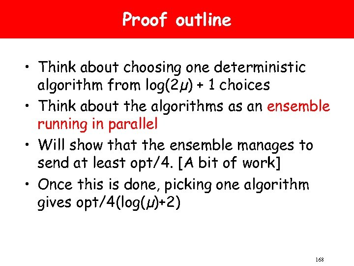 Proof outline • Think about choosing one deterministic algorithm from log(2µ) + 1 choices