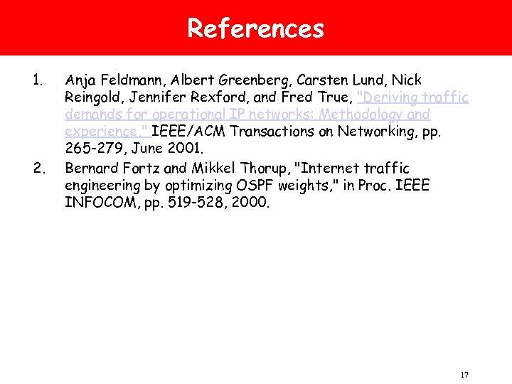 References 1. 2. Anja Feldmann, Albert Greenberg, Carsten Lund, Nick Reingold, Jennifer Rexford, and
