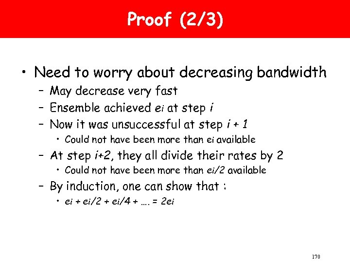Proof (2/3) • Need to worry about decreasing bandwidth – May decrease very fast