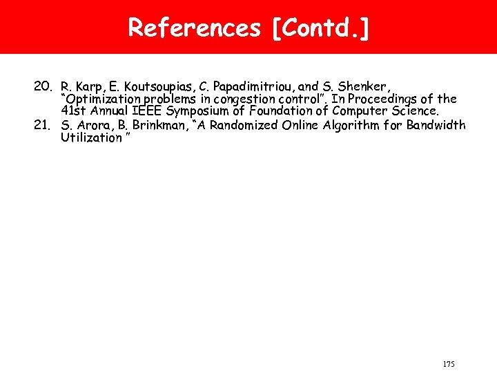 "References [Contd. ] 20. R. Karp, E. Koutsoupias, C. Papadimitriou, and S. Shenker, ""Optimization"