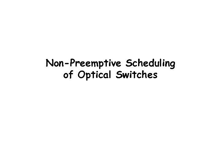 Non-Preemptive Scheduling of Optical Switches Balaji Prabhakar