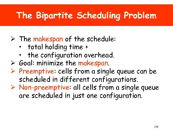 The Bipartite Scheduling Problem Ø The makespan of the schedule: • total holding time
