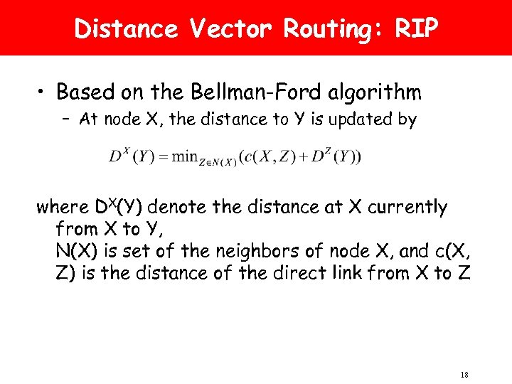 Distance Vector Routing: RIP • Based on the Bellman-Ford algorithm – At node X,