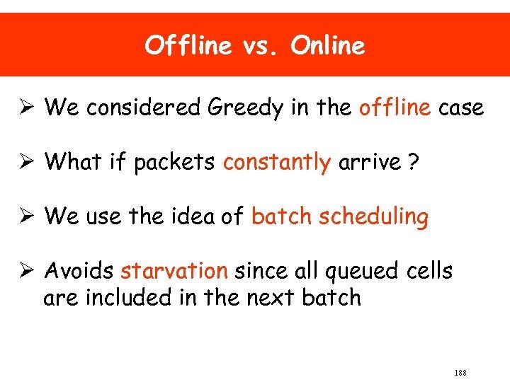 Offline vs. Online Ø We considered Greedy in the offline case Ø What if
