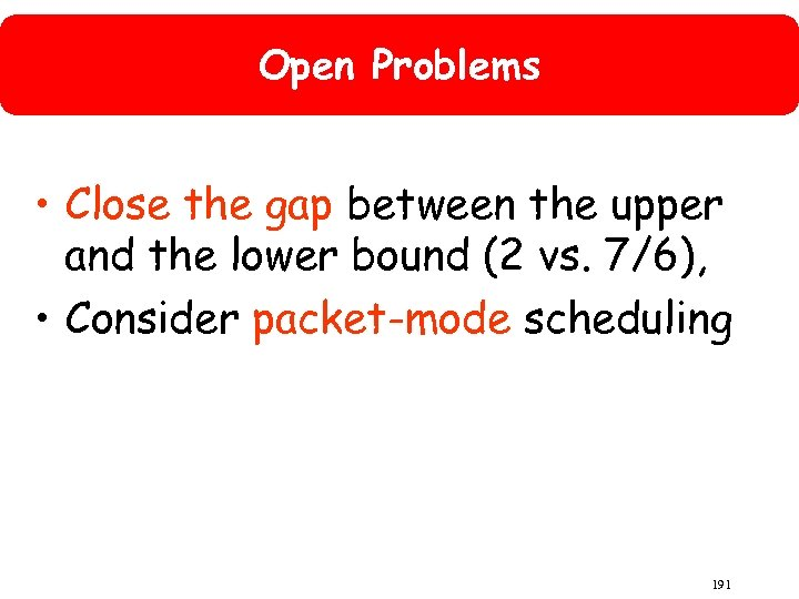 Open Problems • Close the gap between the upper and the lower bound (2