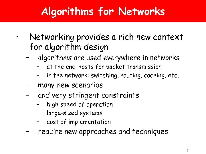Algorithms for Networks • Networking provides a rich new context for algorithm design –