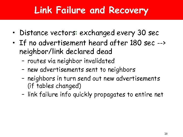 Link Failure and Recovery • Distance vectors: exchanged every 30 sec • If no