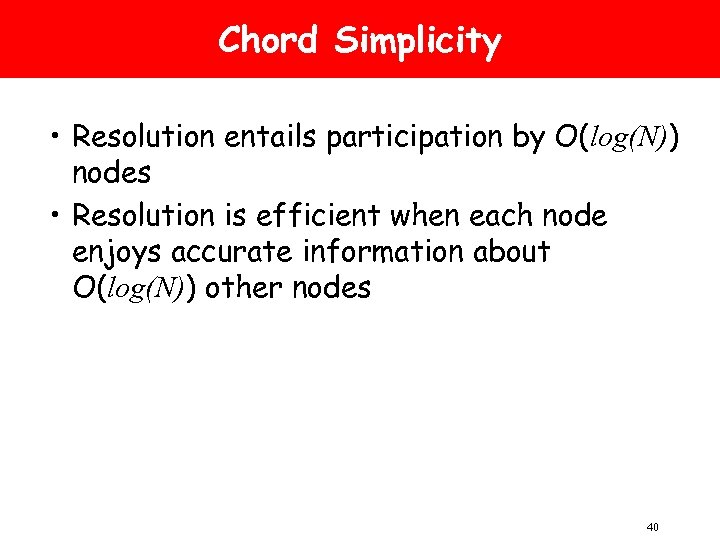 Chord Simplicity • Resolution entails participation by O(log(N)) nodes • Resolution is efficient when