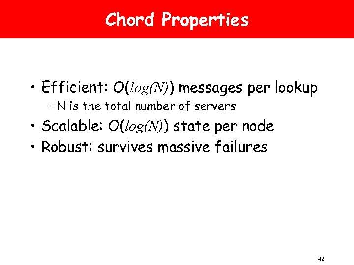 Chord Properties • Efficient: O(log(N)) messages per lookup – N is the total number