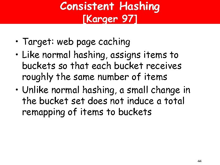Consistent Hashing [Karger 97] • Target: web page caching • Like normal hashing, assigns