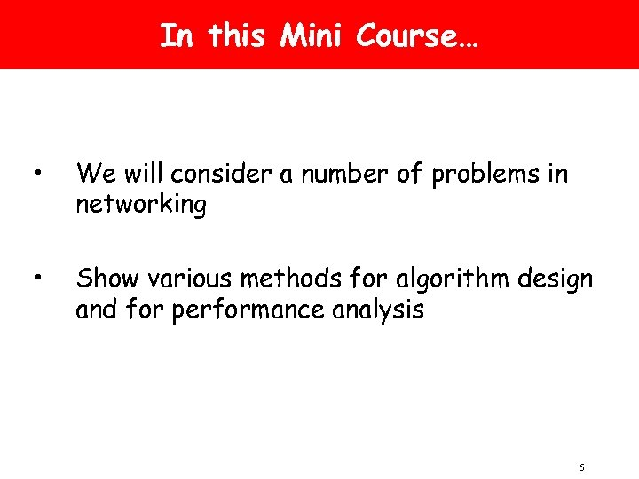 In this Mini Course… • We will consider a number of problems in networking