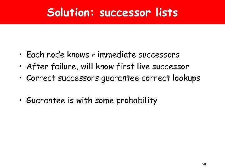 Solution: successor lists • Each node knows r immediate successors • After failure, will