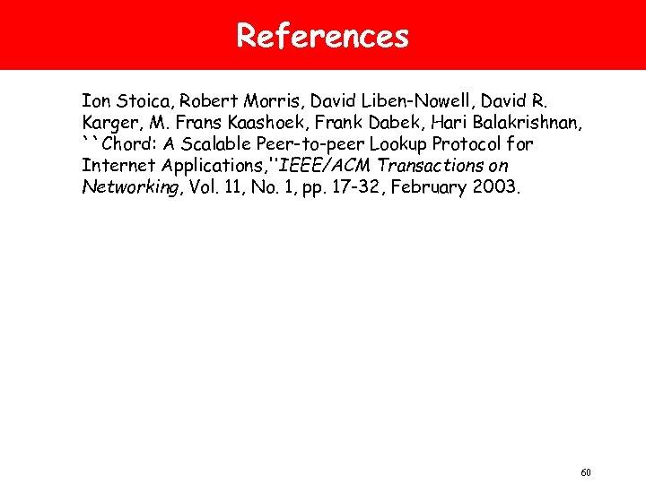 References Ion Stoica, Robert Morris, David Liben-Nowell, David R. Karger, M. Frans Kaashoek, Frank