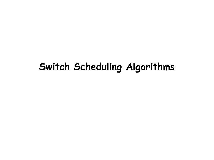 Switch Scheduling Algorithms Balaji Prabhakar
