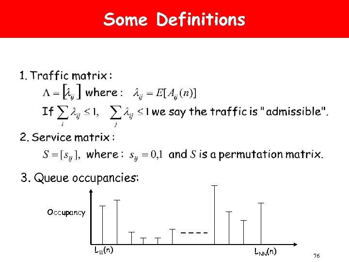 Some Definitions 3. Queue occupancies: Occupancy L 11(n) LNN(n) 76