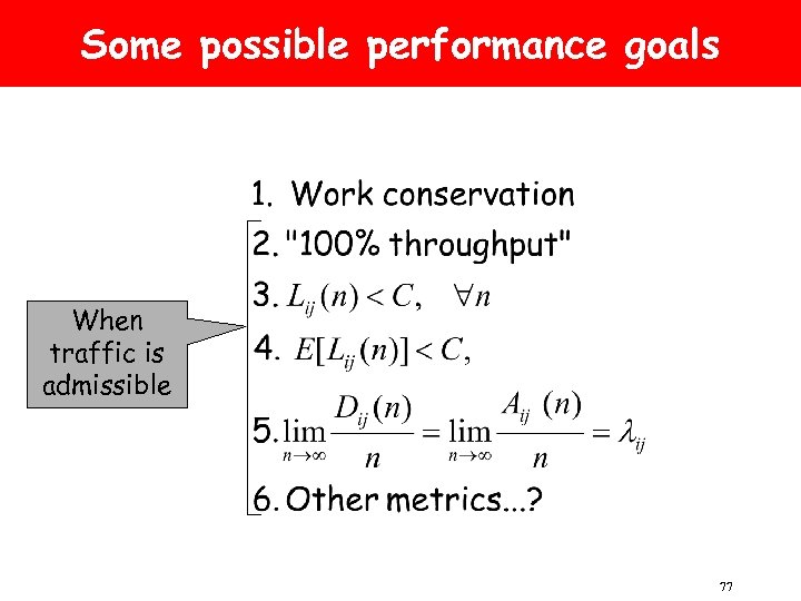Some possible performance goals When traffic is admissible 77