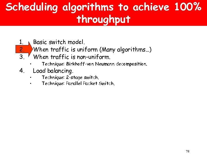 Scheduling algorithms to achieve 100% throughput 1. 2. 3. 4. • • • Basic