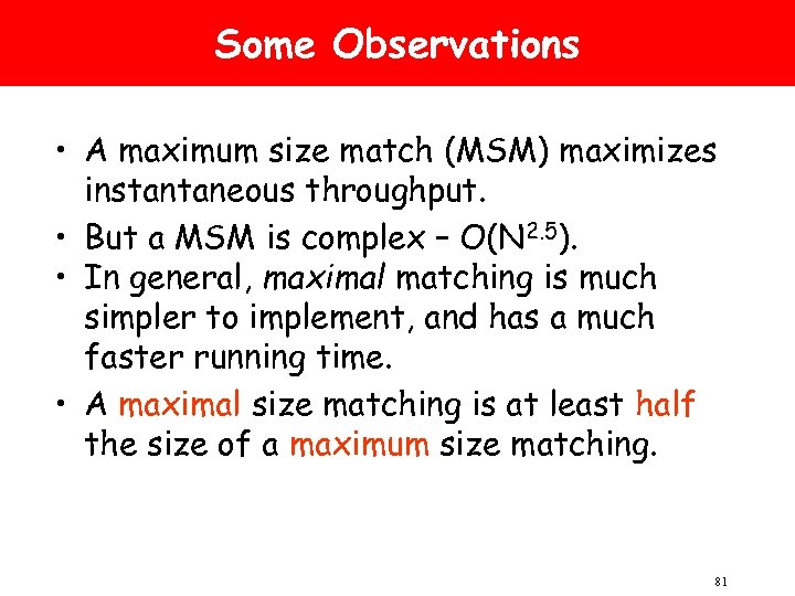 Some Observations • A maximum size match (MSM) maximizes instantaneous throughput. • But a