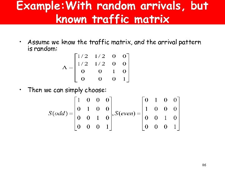 Example: With random arrivals, but known traffic matrix • Assume we know the traffic