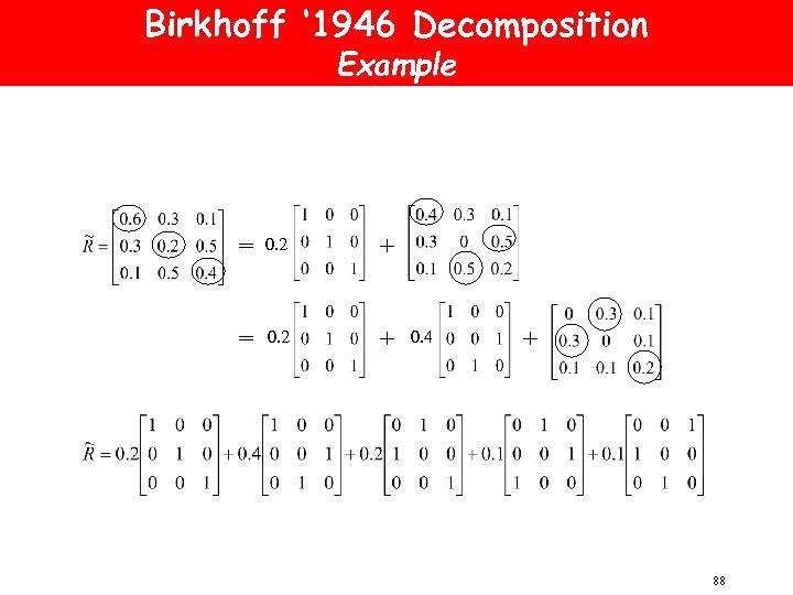 Birkhoff ' 1946 Decomposition Example = 0. 2 + 0. 4 + 88