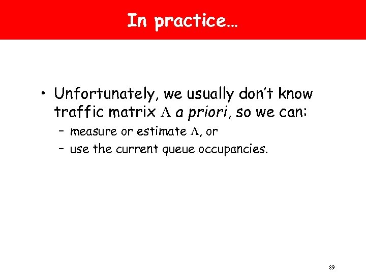 In practice… • Unfortunately, we usually don't know traffic matrix L a priori, so