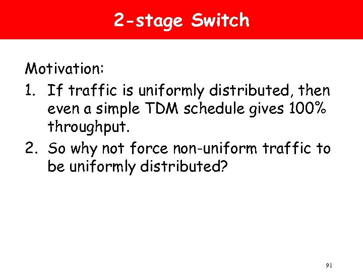 2 -stage Switch Motivation: 1. If traffic is uniformly distributed, then even a simple