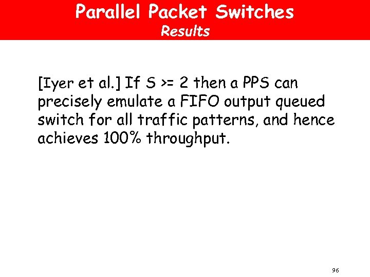 Parallel Packet Switches Results [Iyer et al. ] If S >= 2 then a