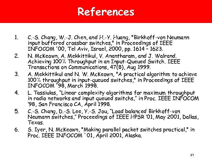 References 1. 2. 3. 4. 5. 6. C. -S. Chang, W. -J. Chen, and