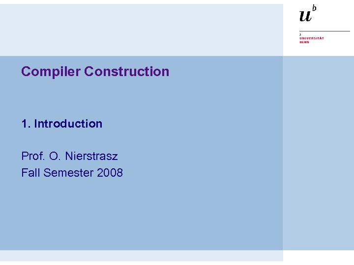 Compiler Construction 1. Introduction Prof. O. Nierstrasz Fall Semester 2008