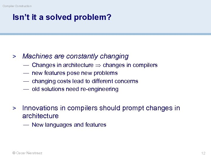 Compiler Construction Isn't it a solved problem? > Machines are constantly changing — Changes