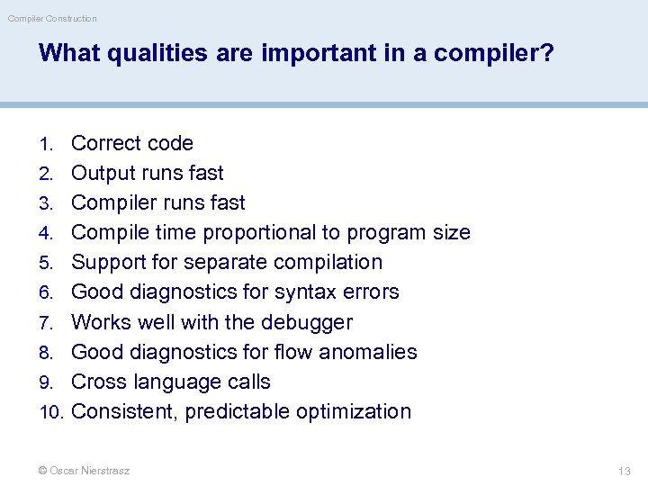 Compiler Construction What qualities are important in a compiler? 1. Correct code 2. Output