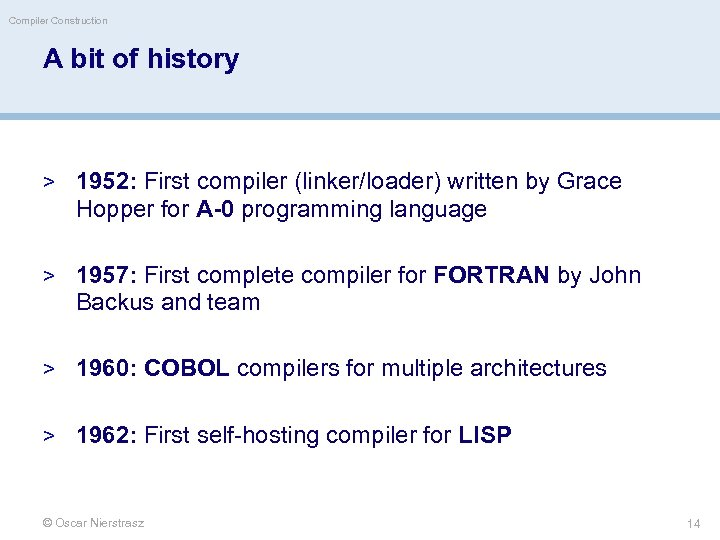 Compiler Construction A bit of history > 1952: First compiler (linker/loader) written by Grace