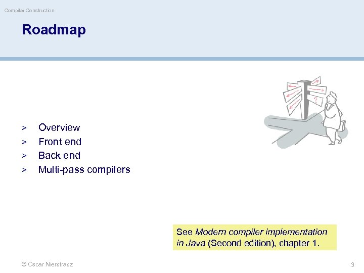 Compiler Construction Roadmap > > Overview Front end Back end Multi-pass compilers See Modern