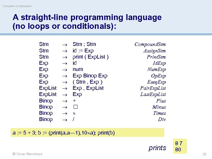 Compiler Construction A straight-line programming language (no loops or conditionals): Stm Stm Exp Exp