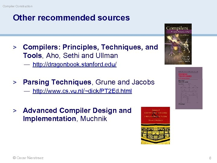 Compiler Construction Other recommended sources > Compilers: Principles, Techniques, and Tools, Aho, Sethi and