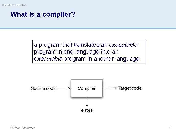 Compiler Construction What is a compiler? a program that translates an executable program in