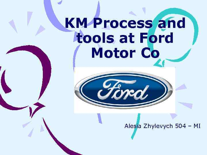 KM Process and tools at Ford Motor Co Alesia Zhylevych 504 – MI