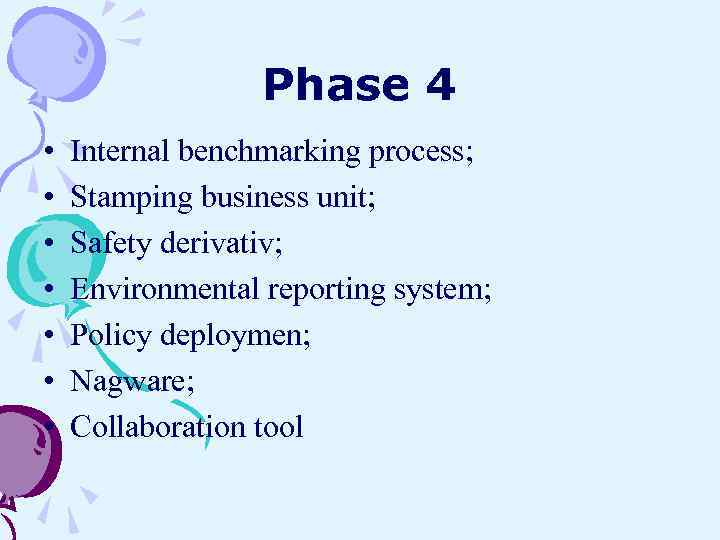 Phase 4 • • Internal benchmarking process; Stamping business unit; Safety derivativ; Environmental reporting