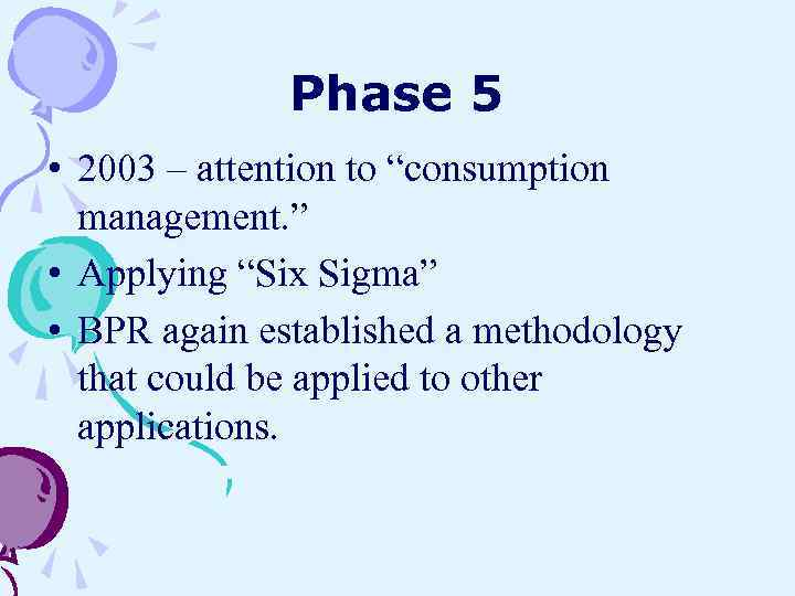 """Phase 5 • 2003 – attention to """"consumption management. """" • Applying """"Six Sigma"""""""