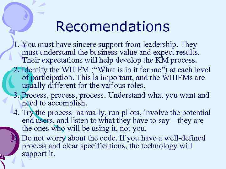 Recomendations 1. You must have sincere support from leadership. They must understand the business