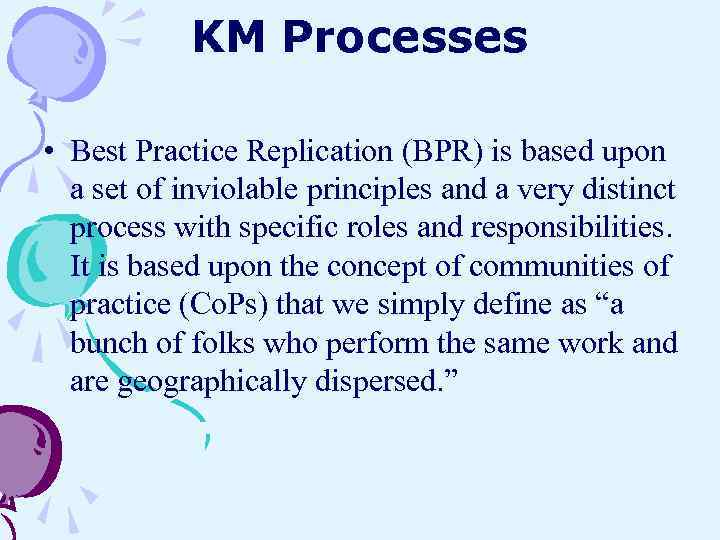 KM Processes • Best Practice Replication (BPR) is based upon a set of inviolable