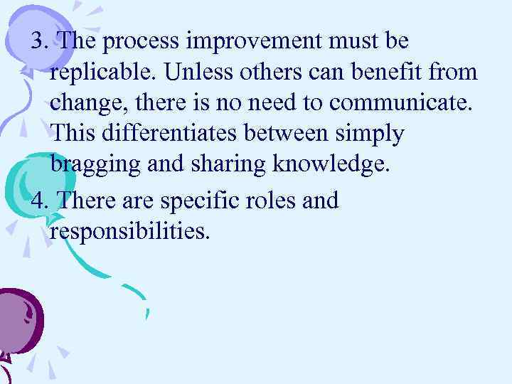 3. The process improvement must be replicable. Unless others can benefit from change, there